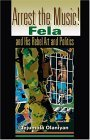 Arrest the Music! Fela and His Rebel Art and Politics 1st 2004 9780253217189 Front Cover
