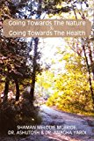 Going Towards the Nature Is Going Towards the Health: 2012 9781477142189 Front Cover