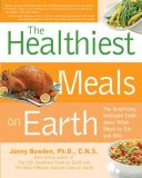 Healthiest Meals on Earth The Surprising, Unbiased Truth about What Meals to Eat and Why 2008 9781592333189 Front Cover