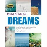 Field Guide to Dreams How to Identify and Interpret the Symbols in Your Dreams 2006 9781594740190 Front Cover