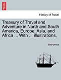 Treasury of Travel and Adventure in North and South America, Europe, Asia, and Africa with Illustrations 2011 9781241526191 Front Cover