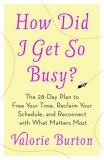 How Did I Get So Busy? The 28-Day Plan to Free Your Time, Reclaim Your Schedule, and Reconnect with What Matters Most 2007 9781400073191 Front Cover