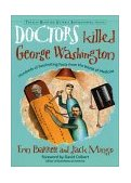 Doctors Killed George Washington Hundreds of Fascinating Facts from the World of Medicine 2002 9781573247191 Front Cover