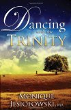 Dancing with the Trinity 2011 9781616386191 Front Cover