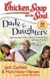 Chicken Soup for the Soul: Dads and Daughters Stories about the Special Relationship Between Fathers and Daughters 2008 9781935096191 Front Cover