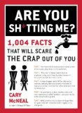 Are You Sh*tting Me? 1,004 Facts That Will Scare the Crap Out of You 2014 9780399168192 Front Cover
