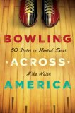 Bowling Across America 50 States in Rented Shoes 2008 9780312366193 Front Cover