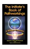 Initiate's Book of Pathworkings A Bridge of Dreams 1999 9781578631193 Front Cover