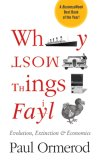 Why Most Things Fail Evolution, Extinction and Economics 2007 9780470089194 Front Cover