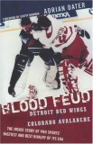 Blood Feud Detroit Red Wings V. Colorado Avalanche: the Inside Story of Pro Sports' Nastiest and Best Rivalry of Its Era 2006 9781589793194 Front Cover