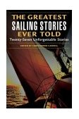 Greatest Sailing Stories Ever Told Twenty-Seven Unforgettable Stories 1st 2004 9781592283194 Front Cover