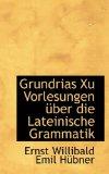 Grundrias Xu Vorlesungen �ber Die Lateinische Grammatik 2009 9781110989195 Front Cover