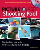 Picture Yourself Shooting Pool Step-by-Step Instruction for Successful Pocket Billiards 2008 9781598635195 Front Cover