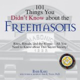 101 Things You Didn't Know about the Freemasons Rites, Rituals and the Ripper - All You Need to Know about This Secret Society! 2007 9781598693195 Front Cover