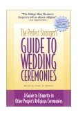 Perfect Stranger's Guide to Wedding Ceremonies A Guide to Etiquette in Other People's Religious Ceremonies 2000 9781893361195 Front Cover