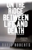 On the Ridge Between Life and Death A Climbing Life Reexamined 2006 9780743255196 Front Cover
