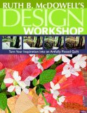 Ruth B. Mcdowell's Design Workshop Turn Your Inspiration into an Artfully Pieced Quilt 2007 9781571204196 Front Cover