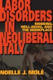 Labor Disorders in Neoliberal Italy Mobbing, Well-Being, and the Workplace 1st 2011 9780253223197 Front Cover