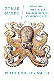 Other Minds The Octopus, the Sea, and the Deep Origins of Consciousness 2017 9780374537197 Front Cover