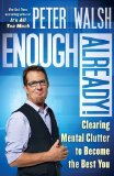 Enough Already! Clearing Mental Clutter to Become the Best You 2009 9781416560197 Front Cover