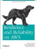 Resilience and Reliability on AWS Engineering at Cloud Scale 1st 2013 9781449339197 Front Cover