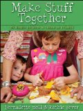 Make Stuff Together 24 Simple Projects to Create as a Family 2011 9780470630198 Front Cover
