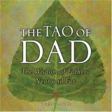 Tao of Dad The Wisdom of Fathers near and Far 2006 9780740757198 Front Cover