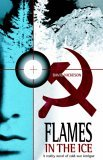 Flames in the Ice A True Story of Cold-War Intrigue 2004 9781413452198 Front Cover