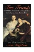 Two Friends and Other 19th-Century American Lesbian Stories By American Women Writers 1st 1994 9780452011199 Front Cover