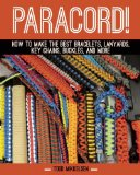 Paracord! How to Make the Best Bracelets, Lanyards, Key Chains, Buckles, and More 2014 9781629148199 Front Cover