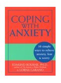 Coping with Anxiety 10 Simple Ways to Relieve Anxiety, Fear and Worry 2003 9781572243200 Front Cover