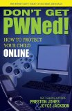 Don't Get PWNed! How to Protect Your Child Online 2009 9781600375200 Front Cover