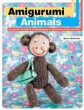 Amigurumi Animals 15 Patterns and Dozens of Techniques for Creating Cute Crochet Creatures 2008 9780312378202 Front Cover