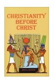 Christianity Before Christ 1985 9780910309202 Front Cover