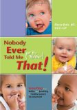 Nobody Ever Told Me (or My Mother) That! Everything from Bottles and Breathing to Healthy Speech Development cover art