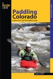Paddling Colorado A Guide to the State's Best Paddling Routes 2009 9780762745203 Front Cover