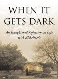 When It Gets Dark An Enlightened Reflection on Life with Alzheimer's 2007 9781416573203 Front Cover