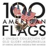 100 American Flags A Unique Collection of Old Glory Memorabilia 2008 9781580089203 Front Cover