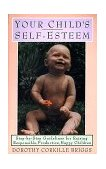 Your Child's Self-Esteem Step-By-Step Guidelines for Raising Responsible, Productive, Happy Children 1st 1988 9780385040204 Front Cover