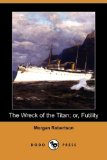 Wreck of the Titan; or, Futility 2008 9781409901204 Front Cover