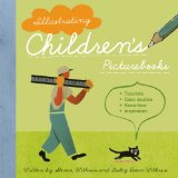 Illustrating Children's Picture Books Tutorials, Case Studies, Know-How, Inspiration 2009 9781582976204 Front Cover
