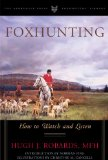 Foxhunting How to Watch and Listen 2011 9781586671204 Front Cover