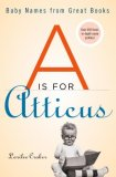 A Is for Atticus Baby Names from Great Books 2008 9781599950204 Front Cover