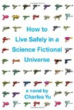 How to Live Safely in a Science Fictional Universe 1st 2010 9780307379207 Front Cover