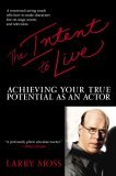 Intent to Live Achieving Your True Potential as an Actor