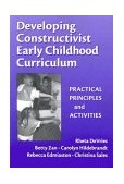 Developing Constructivist Early Childhood Curriculum Practical Principles and Activities