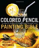 Colored Pencil Painting Bible Techniques for Achieving Luminous Color and Ultrarealistic Effects 1st 2009 9780823099207 Front Cover