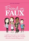 Friend or Faux A Guide to Pity Junkies, Creepy Clingers, Shallow Scenesters, and Other Girls Who Will Quietly Destroy Your Life 2009 9781594743207 Front Cover