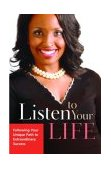 Listen to Your Life Following Your Unique Path to Extraordinary Success 2004 9781578568208 Front Cover