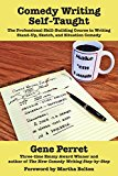 Comedy Writing Self-Taught: The Professional Skill-Building Course in Writing Stand-Up, Sketch, and Situation Comedy 2014 9781610352208 Front Cover
